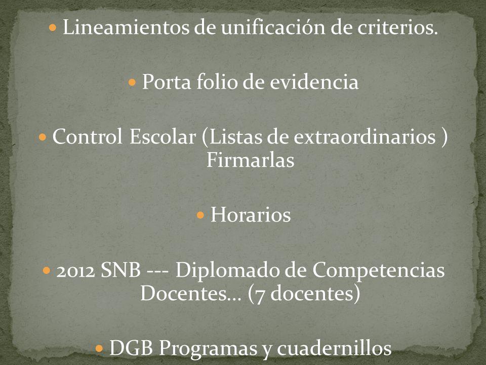 Lineamientos de unificación de criterios. Porta folio de evidencia Control Escolar (Listas de extraordinarios ) Firmarlas Horarios 2012 SNB --- Diplom
