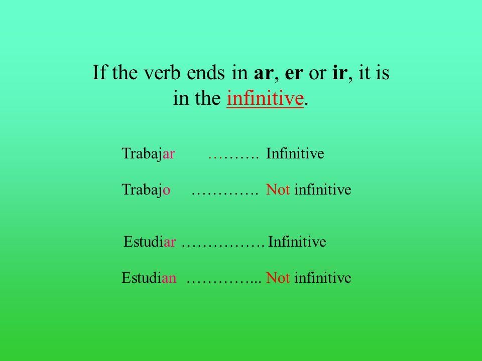 If the verb ends in ar, er or ir, it is in the infinitive.
