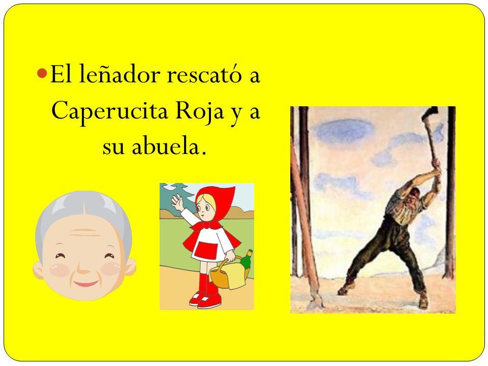El leñador rescató a Caperucita Roja y a su abuela.