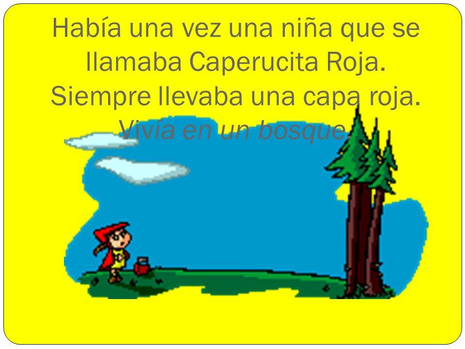 Había una vez una niña que se llamaba Caperucita Roja. Siempre llevaba una capa roja. Vivía en un bosque.