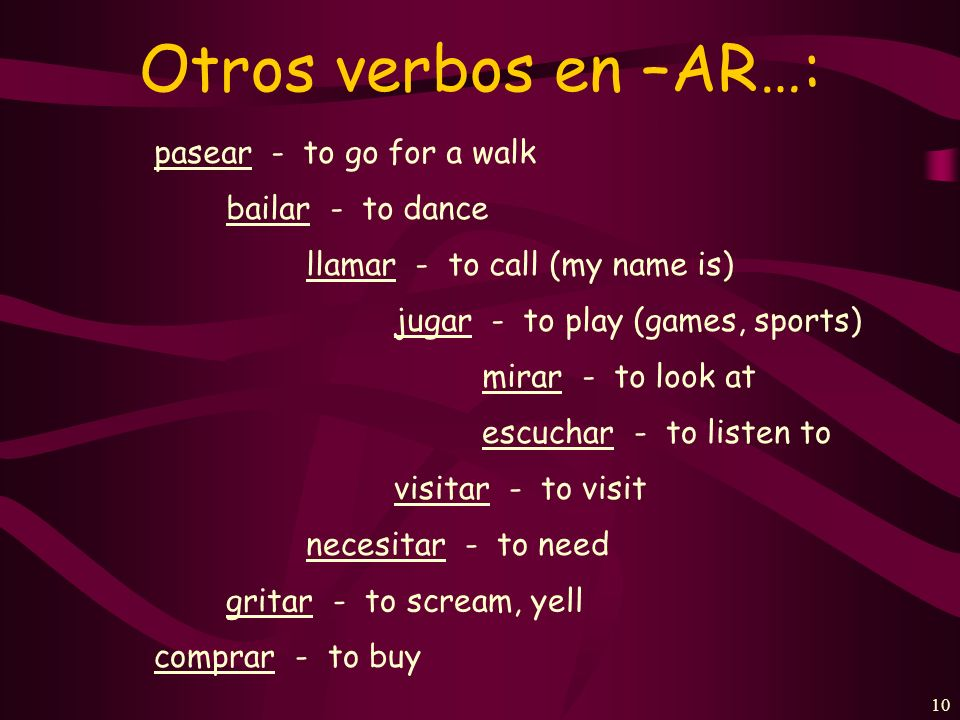 9 Present-tense verbs in Spanish can have several English equivalents.