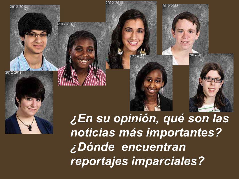 ¿En su opinión, qué son las noticias más importantes? ¿Dónde encuentran reportajes imparciales?
