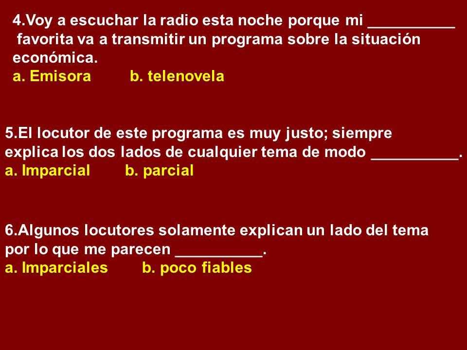 4.Voy a escuchar la radio esta noche porque mi __________ favorita va a transmitir un programa sobre la situación económica. a. Emisora b. telenovela