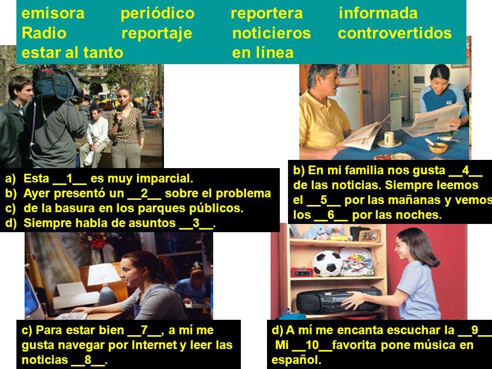 emisora periódico reportera informada Radio reportaje noticieros controvertidos estar al tanto en línea a)Esta __1__ es muy imparcial. b)Ayer presentó