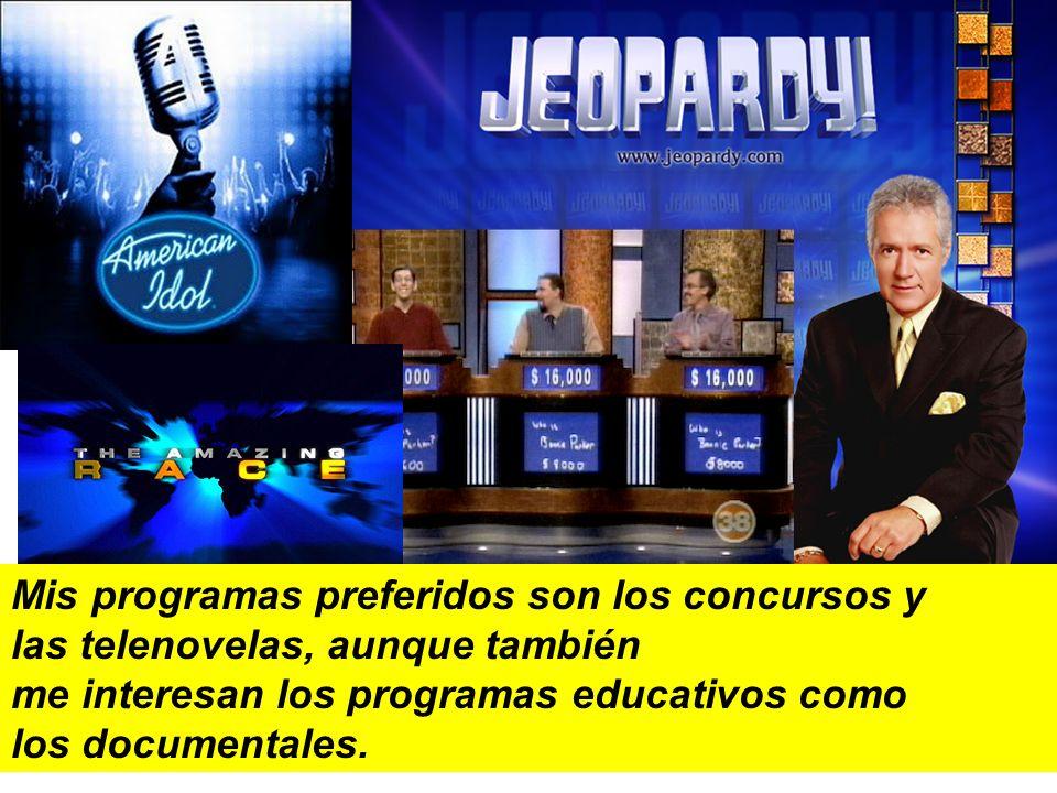 Mis programas preferidos son los concursos y las telenovelas, aunque también me interesan los programas educativos como los documentales.