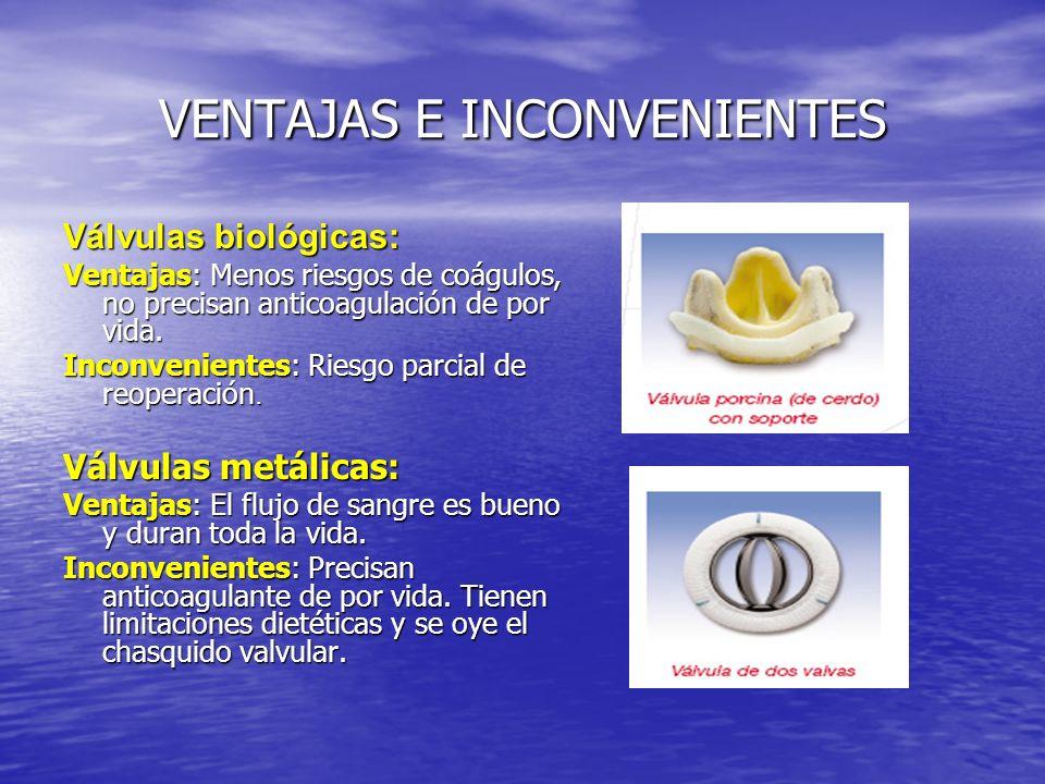 VENTAJAS E INCONVENIENTES Válvulas biológicas: Ventajas: Menos riesgos de coágulos, no precisan anticoagulación de por vida. Inconvenientes: Riesgo pa