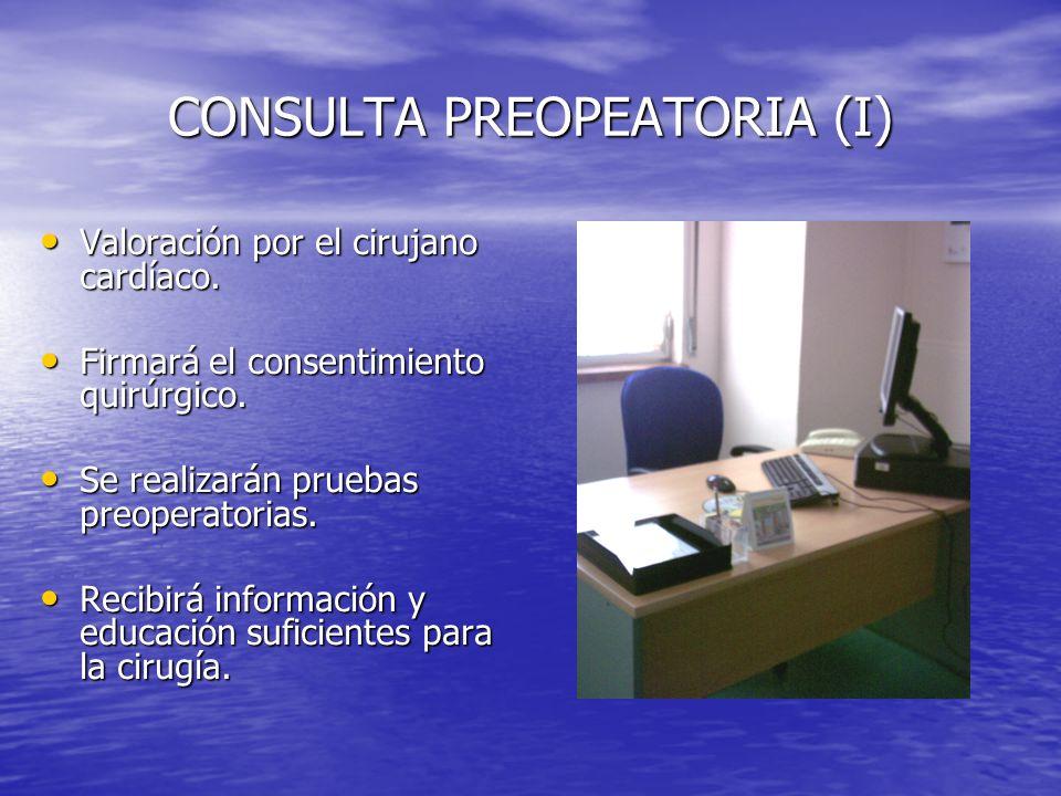 CONSULTA PREOPEATORIA (I) Valoración por el cirujano cardíaco. Valoración por el cirujano cardíaco. Firmará el consentimiento quirúrgico. Firmará el c