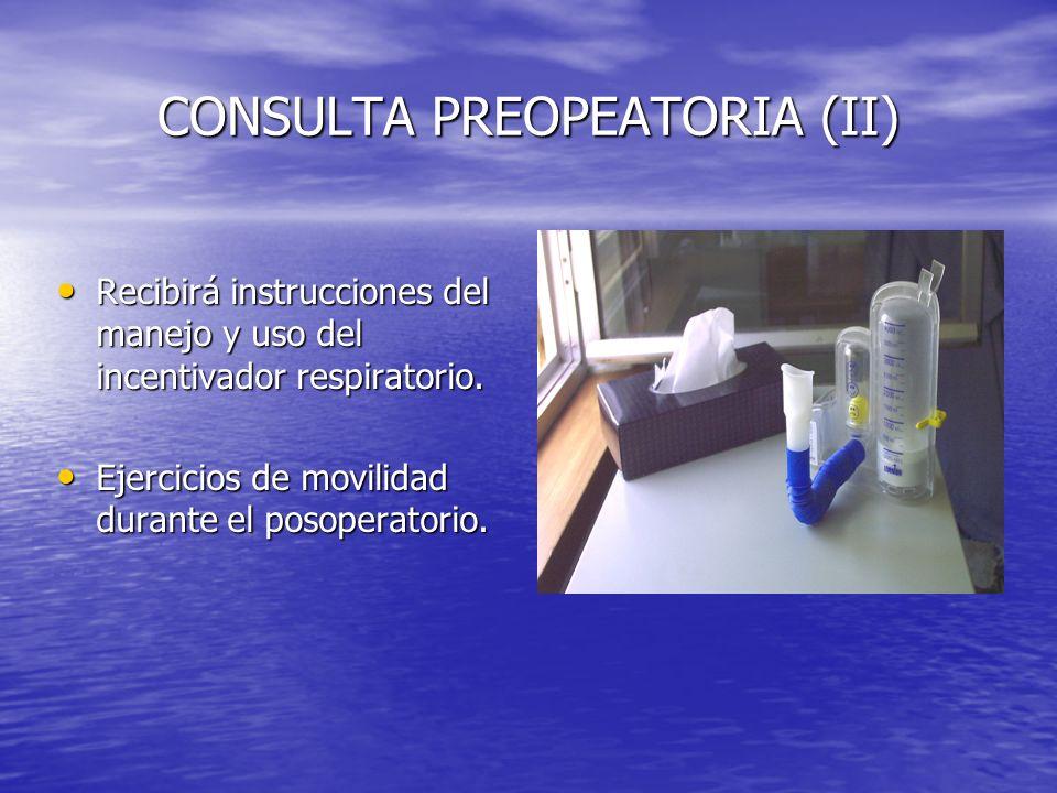 CONSULTA PREOPEATORIA (II) Recibirá instrucciones del manejo y uso del incentivador respiratorio. Recibirá instrucciones del manejo y uso del incentiv