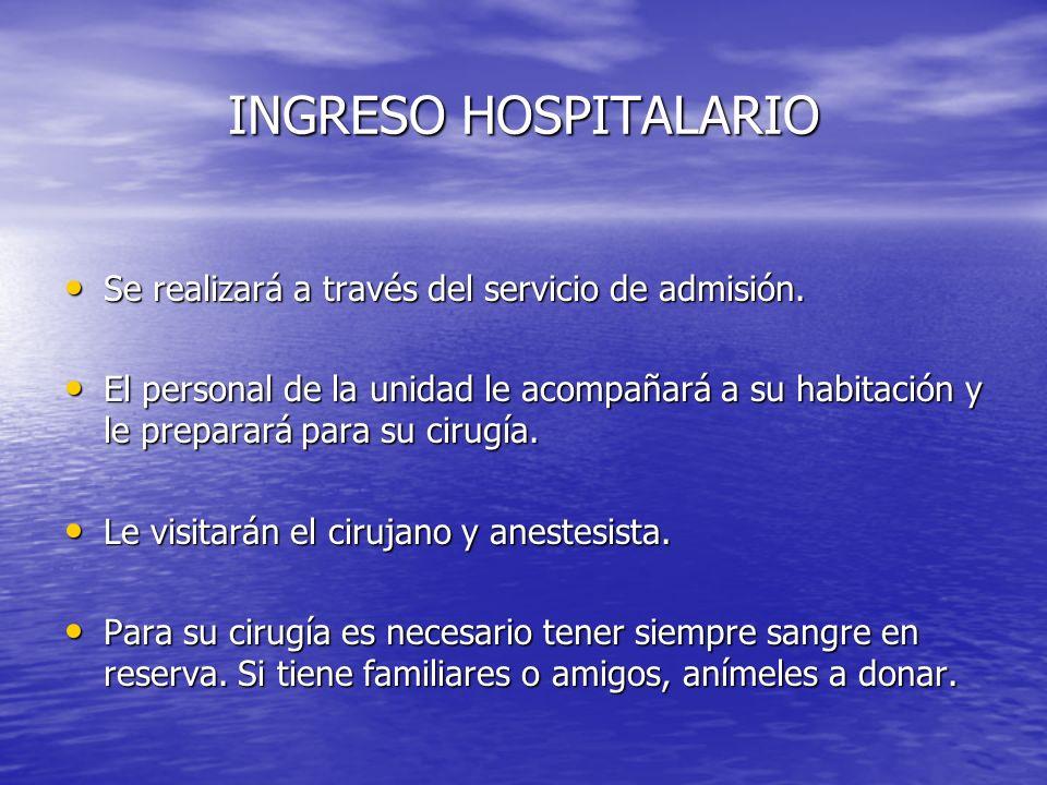 INGRESO HOSPITALARIO Se realizará a través del servicio de admisión. Se realizará a través del servicio de admisión. El personal de la unidad le acomp