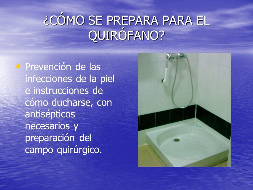 ¿CÓMO SE PREPARA PARA EL QUIRÓFANO? Prevención de las infecciones de la piel e instrucciones de cómo ducharse, con antisépticos necesarios y preparaci