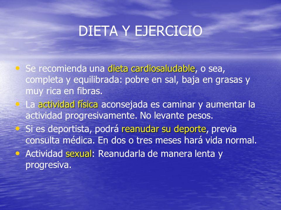 DIETA Y EJERCICIO dieta cardiosaludable Se recomienda una dieta cardiosaludable, o sea, completa y equilibrada: pobre en sal, baja en grasas y muy ric