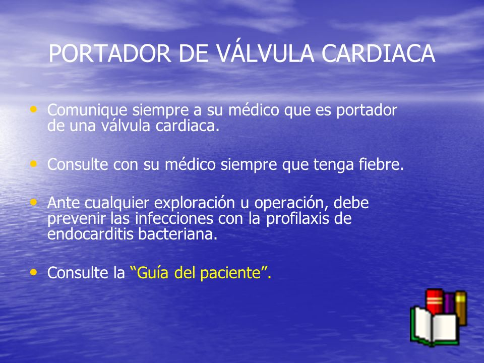 PORTADOR DE VÁLVULA CARDIACA Comunique siempre a su médico que es portador de una válvula cardiaca. Consulte con su médico siempre que tenga fiebre. A