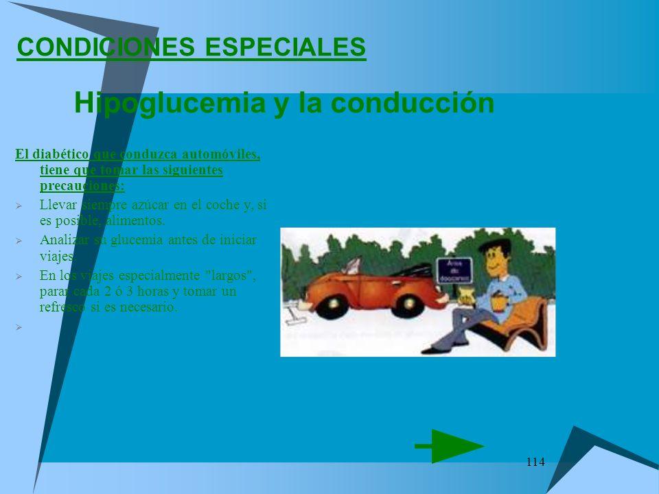 114 CONDICIONES ESPECIALES El diabético que conduzca automóviles, tiene que tomar las siguientes precauciones: Llevar siempre azúcar en el coche y, si