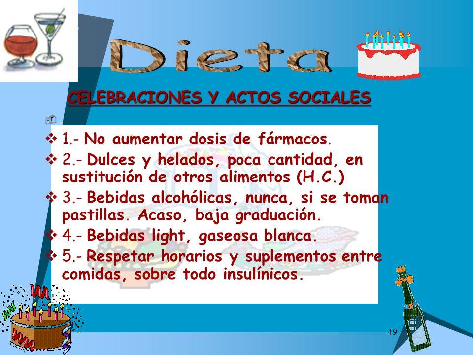 49 CELEBRACIONES Y ACTOS SOCIALES 1.- No aumentar dosis de fármacos. 2.- Dulces y helados, poca cantidad, en sustitución de otros alimentos (H.C.) 3.-