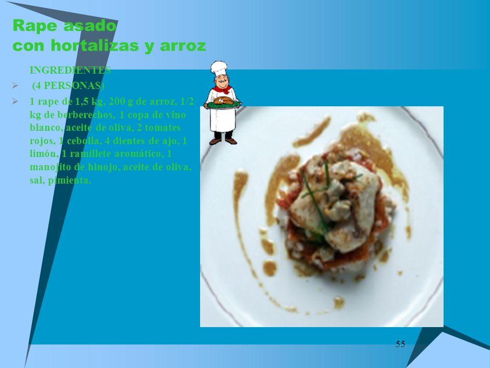 55 Rape asado con hortalizas y arroz INGREDIENTES (4 PERSONAS) 1 rape de 1,5 kg, 200 g de arroz, 1/2 kg de berberechos, 1 copa de vino blanco, aceite
