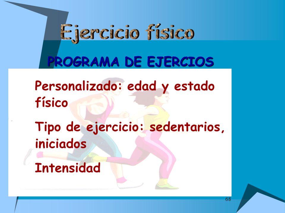 68 PROGRAMA DE EJERCIOS Personalizado: edad y estado físico Tipo de ejercicio: sedentarios, iniciados Intensidad