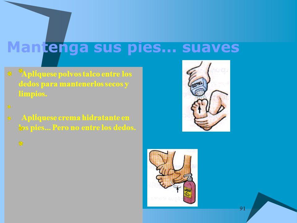 91 Mantenga sus pies... suaves Apl í quese polvos talco entre los dedos para mantenerlos secos y limpios. Apl í quese crema hidratante en los pies...