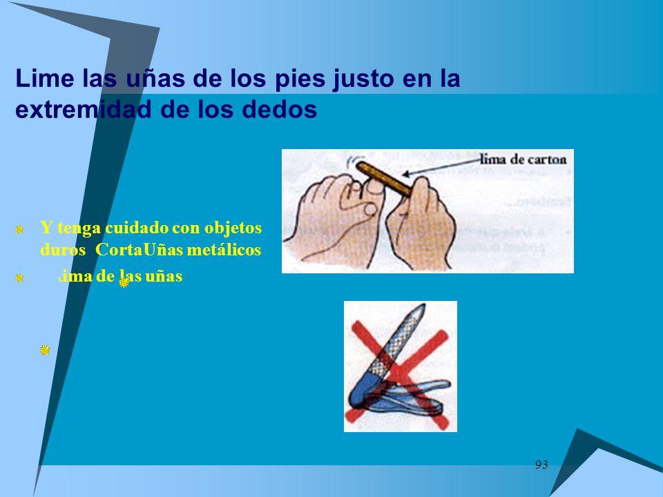 93 Lime las uñas de los pies justo en la extremidad de los dedos Y tenga cuidado con objetos duros CortaUñas metálicos L ima de las uñas