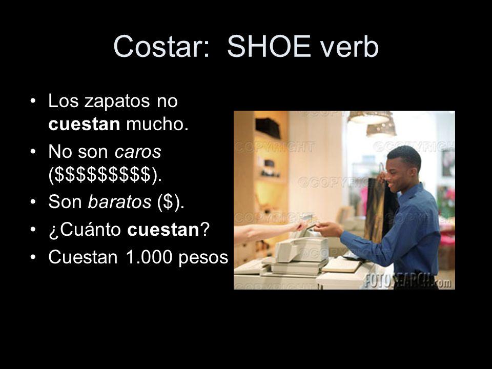 Costar: SHOE verb Los zapatos no cuestan mucho. No son caros ($$$$$$$$$). Son baratos ($). ¿Cuánto cuestan? Cuestan 1.000 pesos