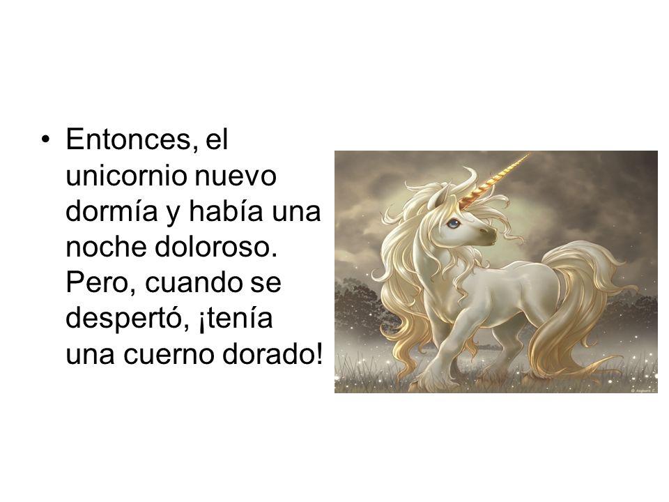 El líder de los unicornios lo felicitó y le dio el título el Rey de los Unicornios porque su cuerno era dorado, cuando todos los otros unicornios tenían cuernos platas.