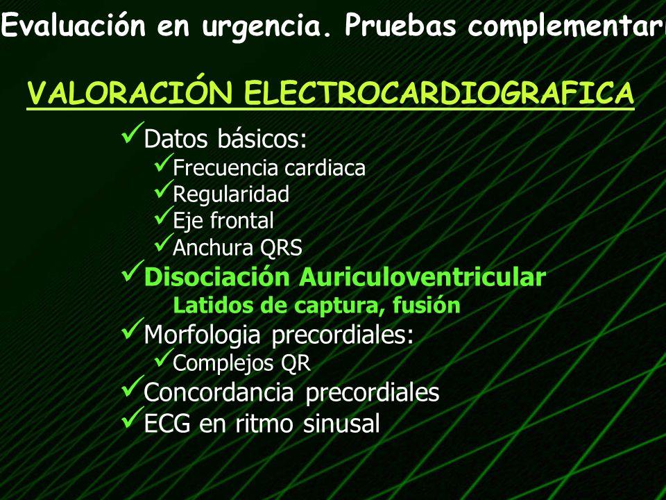 Datos básicos: Frecuencia cardiaca Regularidad Eje frontal Anchura QRS Disociación Auriculoventricular Latidos de captura, fusión Morfologia precordia