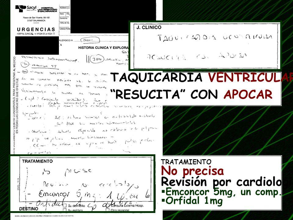 TAQUICARDIA VENTRICULAR RESUCITA CON APOCAR TRATAMIENTO No precisa Revisión por cardiologia Emconcor 5mg, un comp. Orfidal 1mg