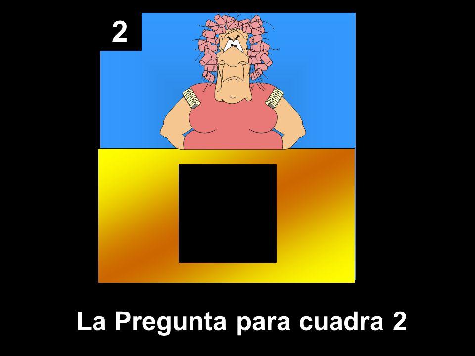 2 La Pregunta para cuadra 2
