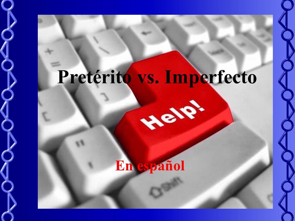 Pretérito vs. Imperfecto En español