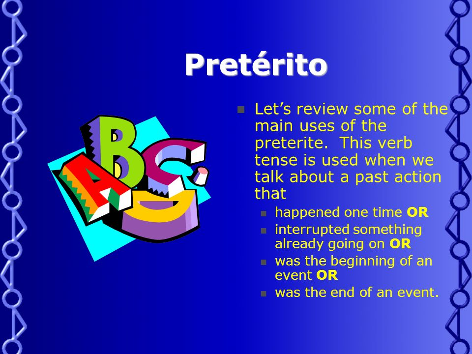Pretérito Lets review some of the main uses of the preterite.