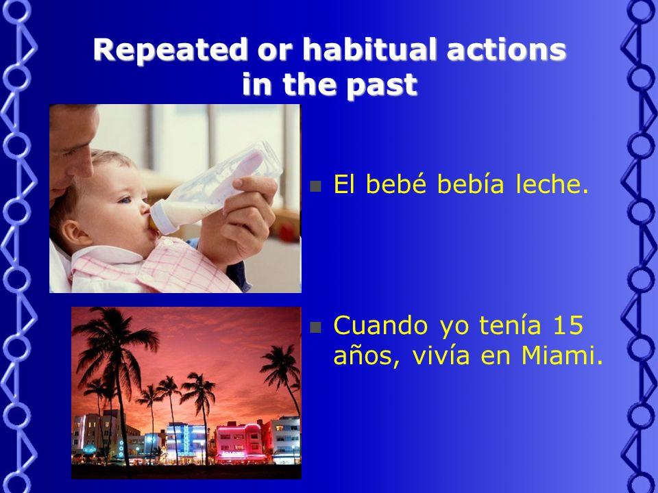 Repeated or habitual actions in the past El bebé bebía leche.