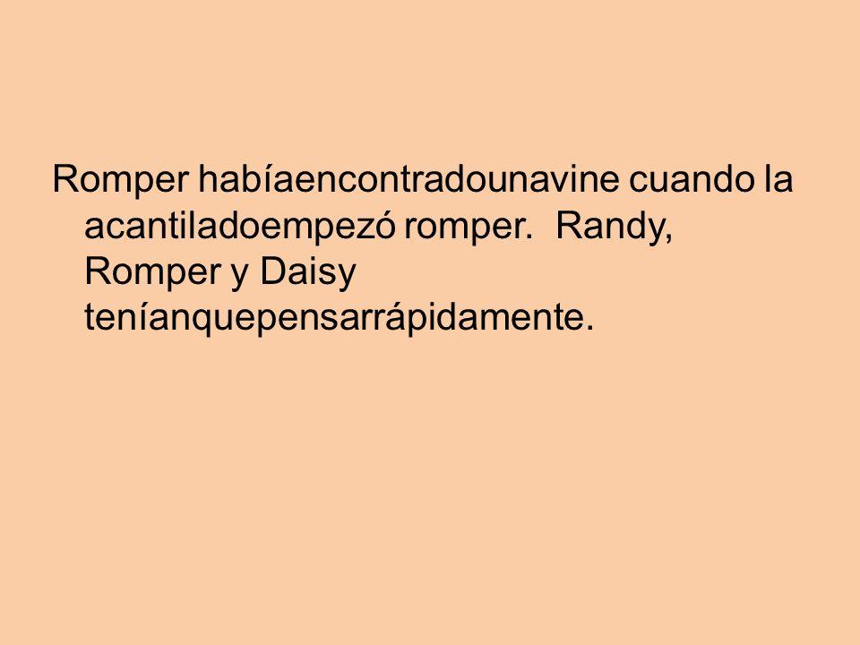 Romper habíaencontradounavine cuando la acantiladoempezó romper. Randy, Romper y Daisy teníanquepensarrápidamente.