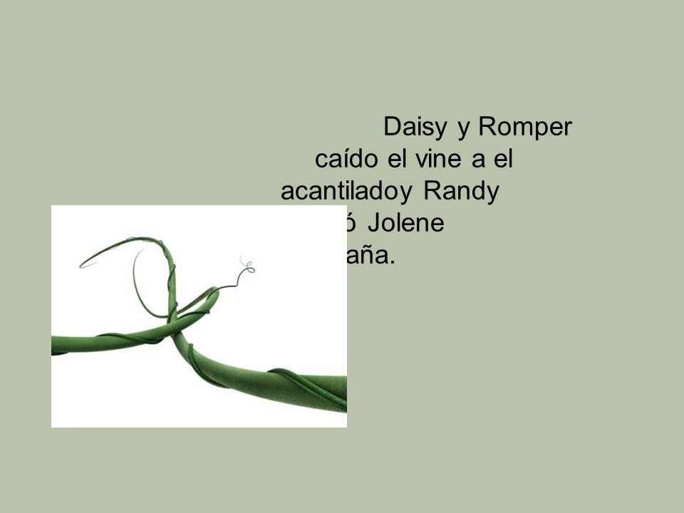 Daisy y Romper caído el vine a el acantiladoy Randy la levantó Jolene por la montaña.