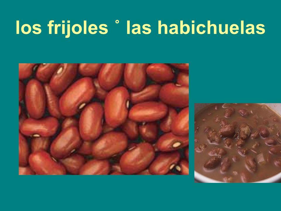 los frijoles ˚ las habichuelas