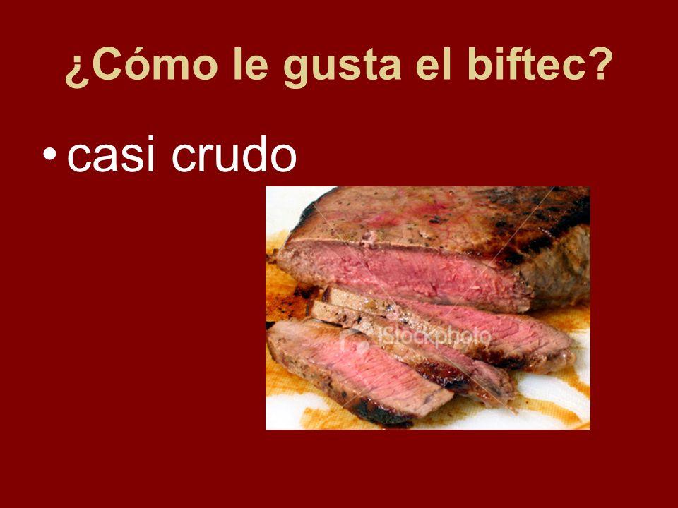 ¿Cómo le gusta el biftec? casi crudo