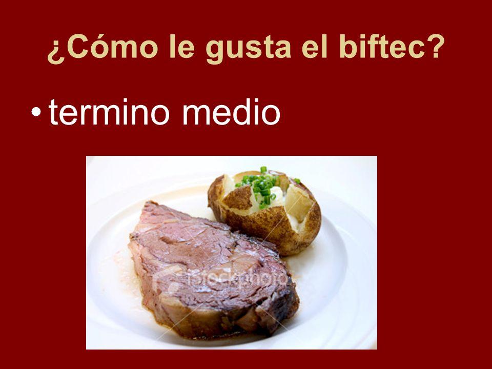 ¿Cómo le gusta el biftec? termino medio