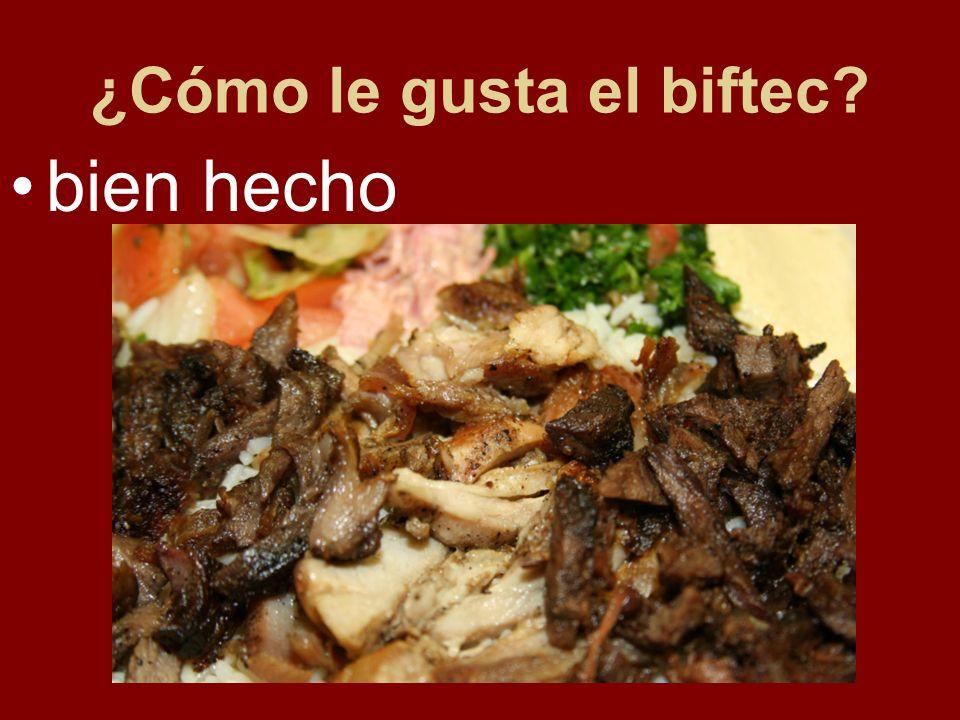 ¿Cómo le gusta el biftec? bien hecho
