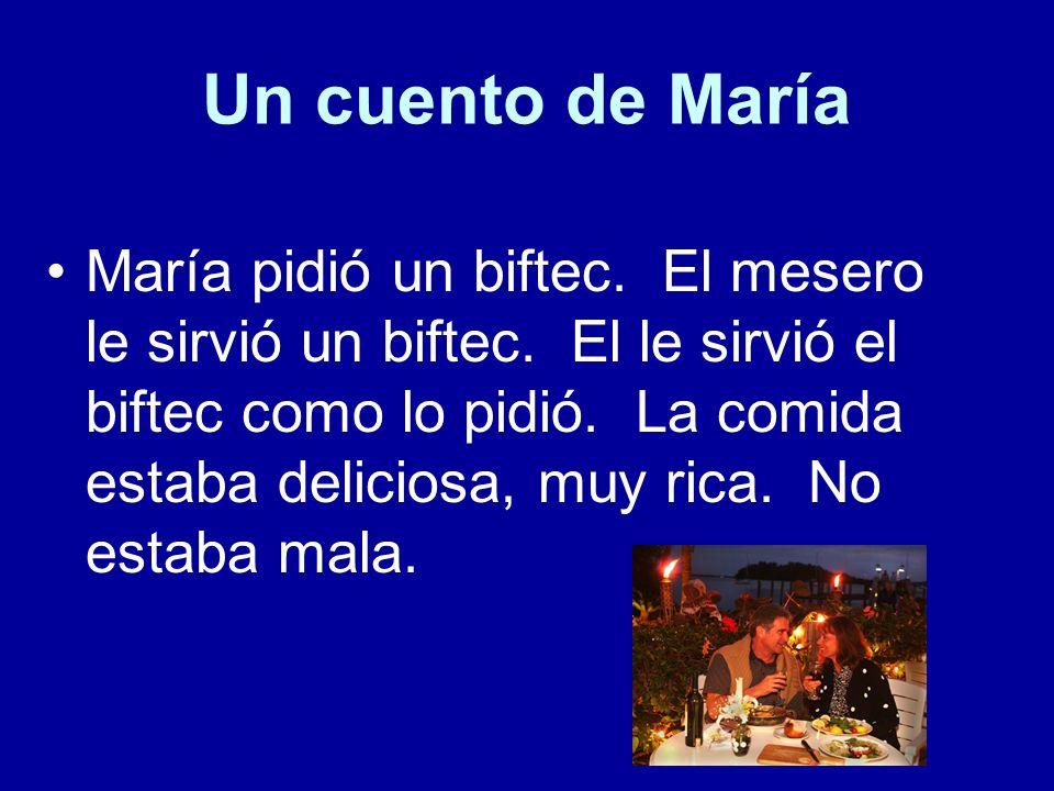 Un cuento de María María pidió un biftec. El mesero le sirvió un biftec. El le sirvió el biftec como lo pidió. La comida estaba deliciosa, muy rica. N