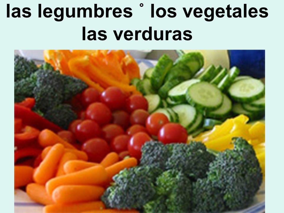 las legumbres ˚ los vegetales las verduras