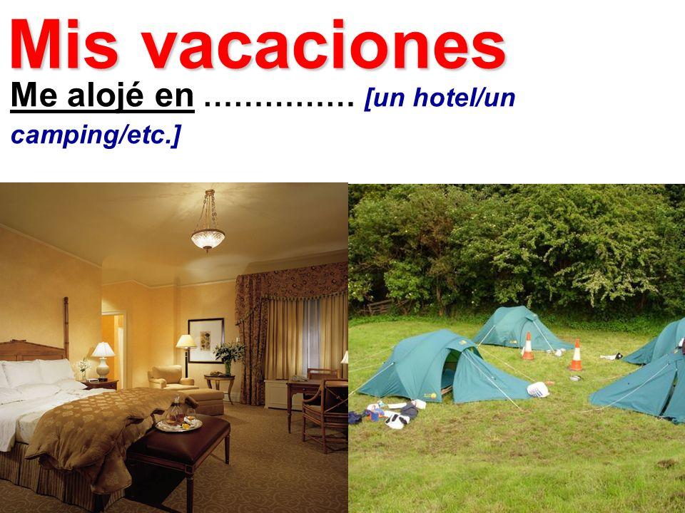 Mis vacaciones Me alojé en …………… [un hotel/un camping/etc.]