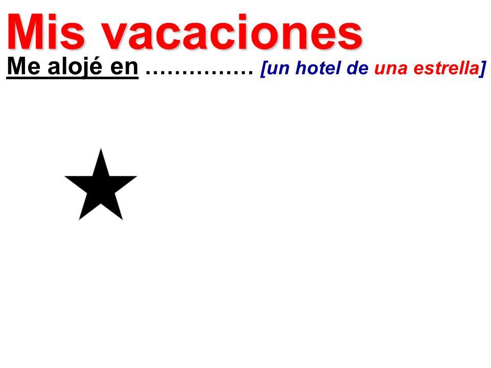 Me alojé en …………… [un hotel de una estrella] Mis vacaciones