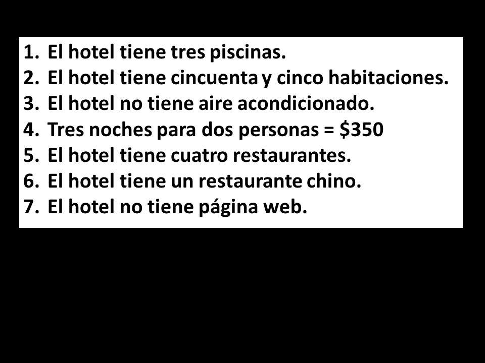 1.El hotel tiene tres piscinas. 2.El hotel tiene cincuenta y cinco habitaciones.
