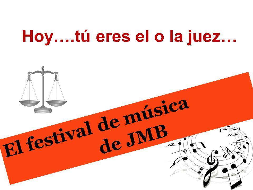 Hoy….tú eres el o la juez… El festival de música de JMB