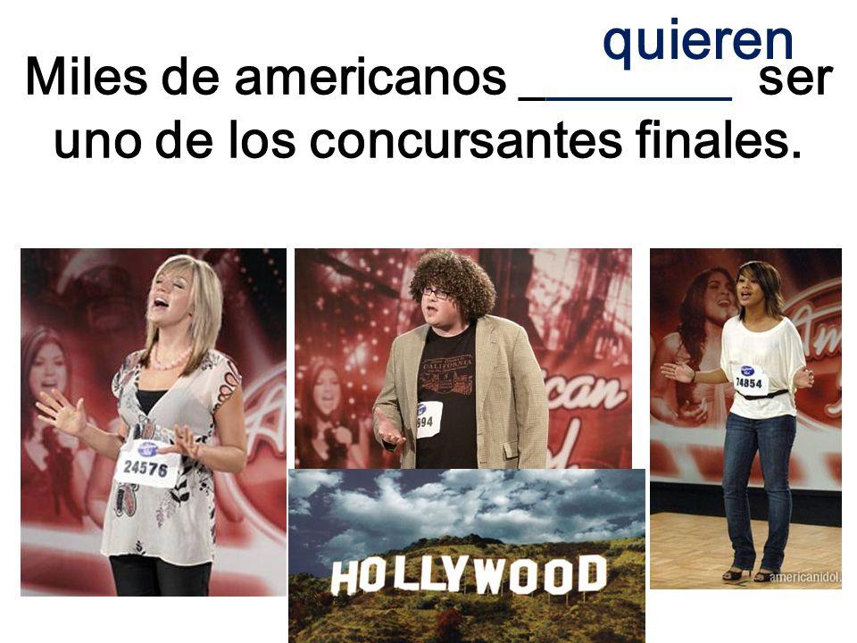 Miles de americanos ________ ser uno de los concursantes finales. quieren