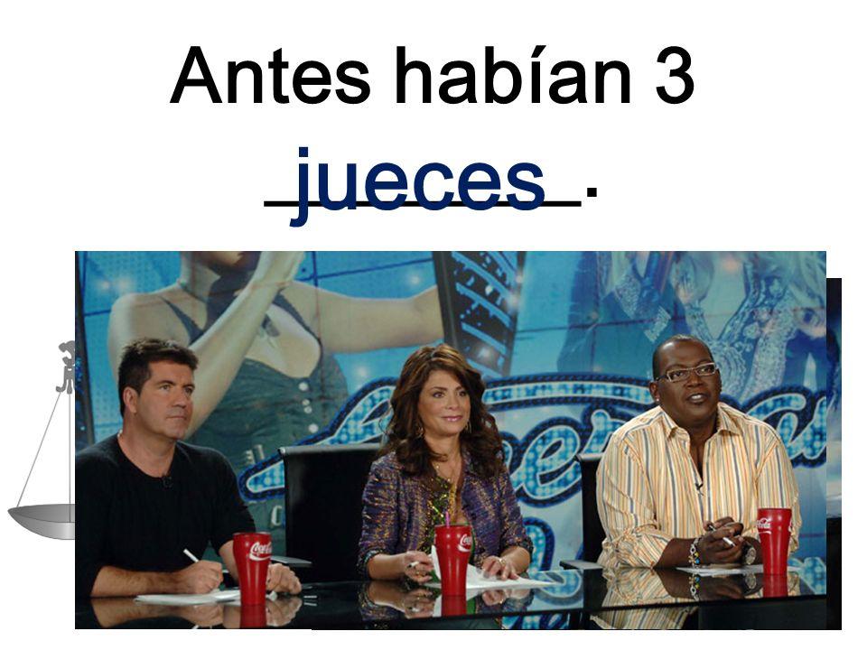 Antes habían 3 ________. jueces