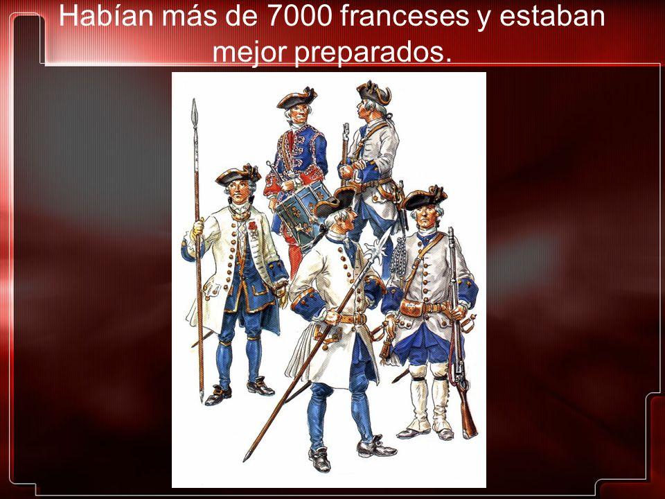 Habían más de 7000 franceses y estaban mejor preparados.