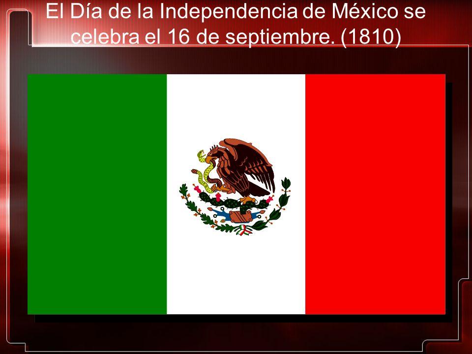 El Día de la Independencia de México se celebra el 16 de septiembre. (1810)