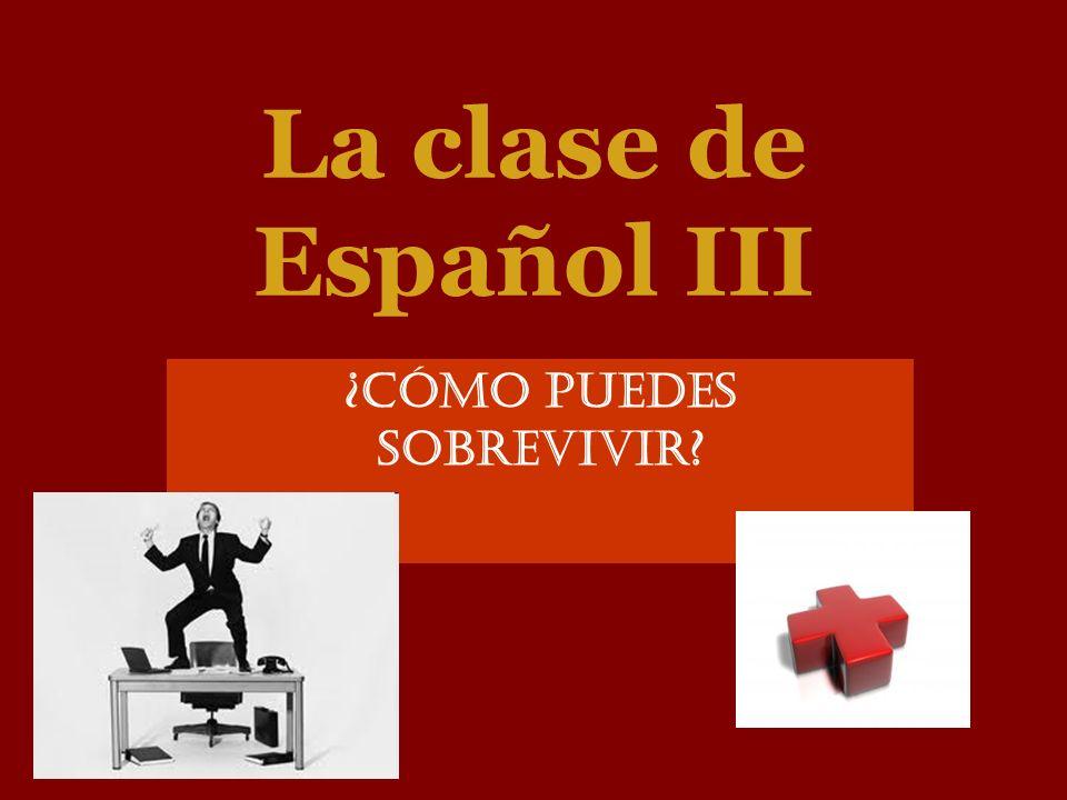 La clase de Español III ¿Cómo puedes sobrevivir?