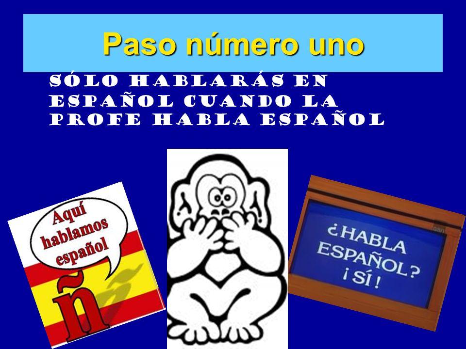 Paso número uno Sólo hablarás en español cuando la profe habla español
