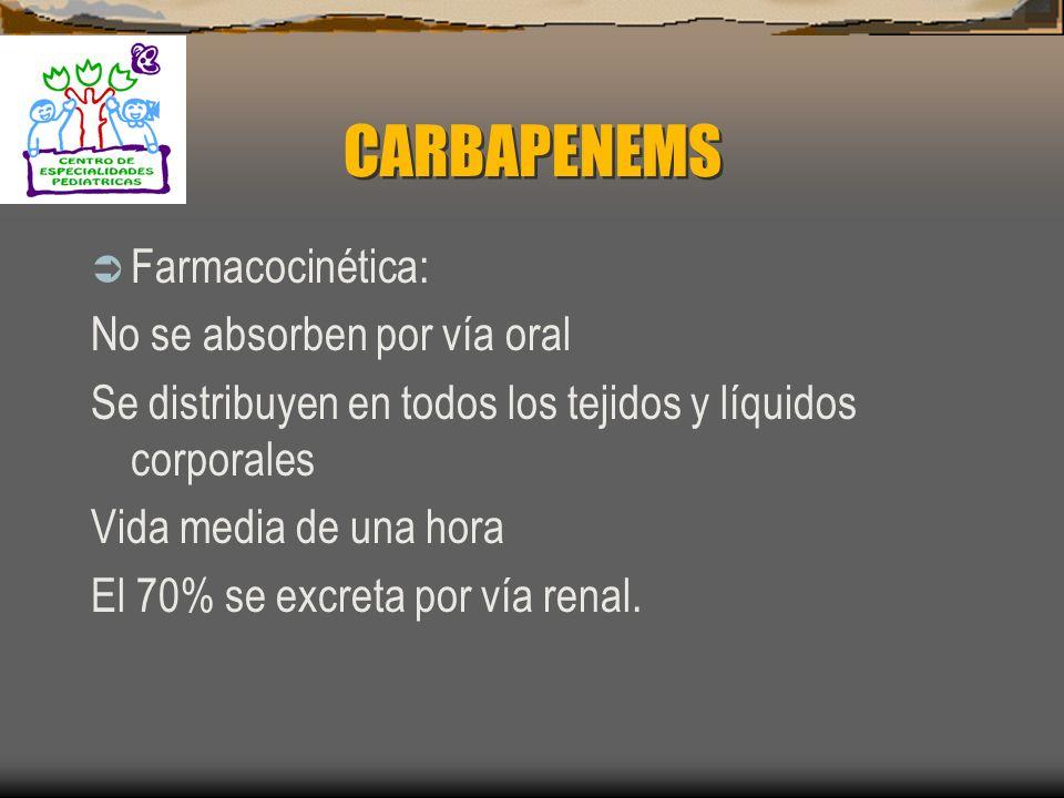 CARBAPENEMS 6.- Activos contra Enterobacterias gram negativas 7.- Activos con bacterias gram positivas 8.- La mayoría de los anaerobios son sensibles