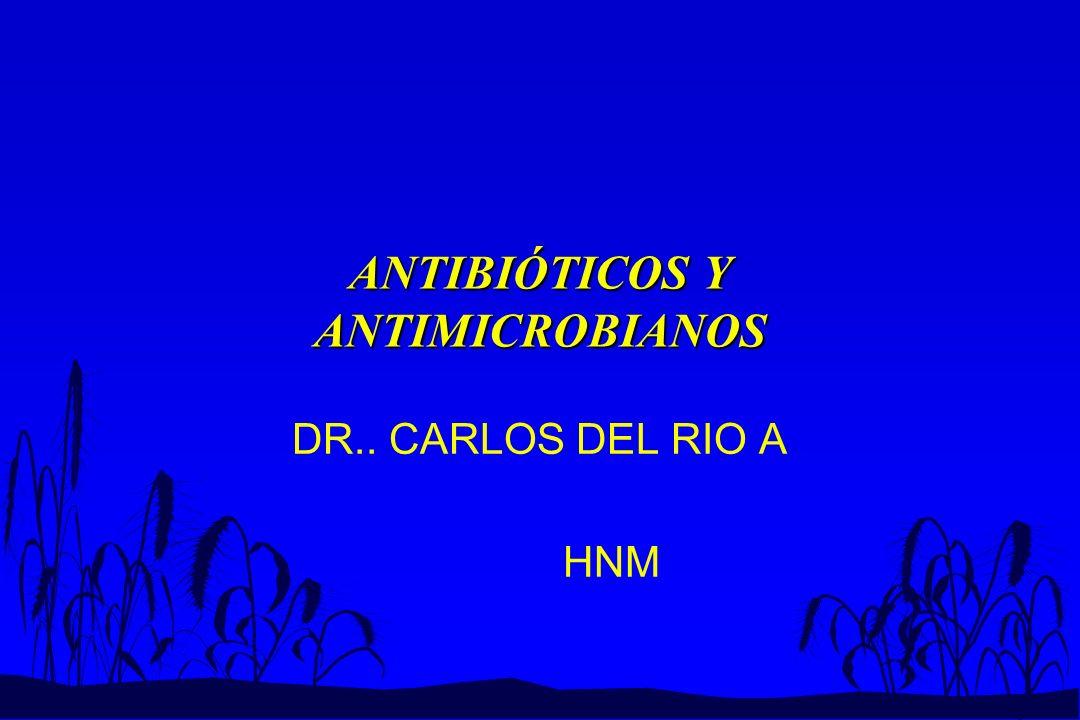 ANTIBIÓTICOS Y ANTIMICROBIANOS DR.. CARLOS DEL RIO A HNM